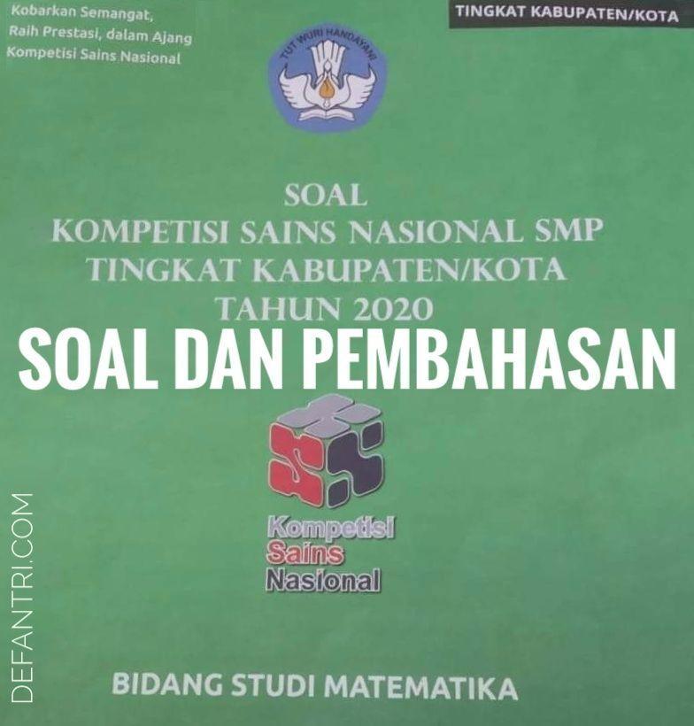Soal dan Pembahasan Kompetisi Sains Nasional Tingkat Kabupaten/Kota Tahun 2020 Untuk Matematika SMP