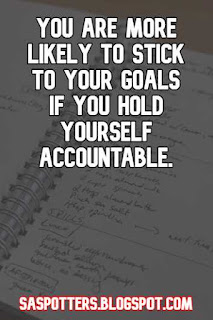 You are more likely to stick to your goals if you hold yourself accountable.