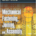 Mechanical Fastening, Joining, and Assembly, (Mechanical Engineering) 2nd Edition