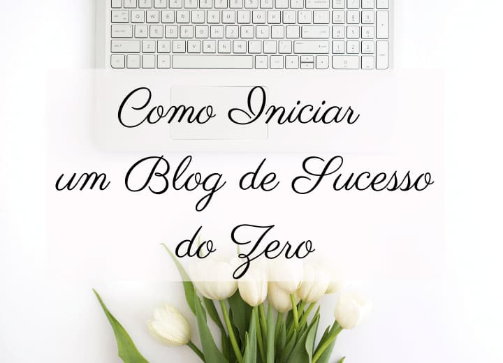 como iniciar um blog de sucesso do zero