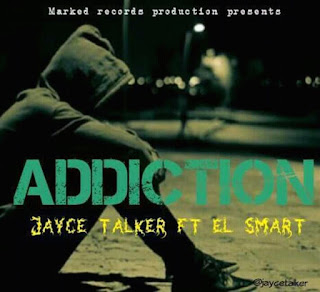 [Music] Jayce Talker ft El Smart - Addiction