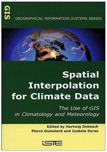 Spatial Interpolation for Climate Data: The Use of GIS in Climatology and Meteorology (Geographical Information Systems series)