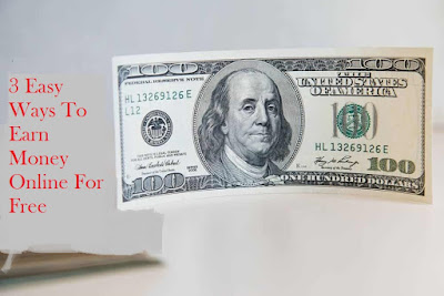 3 Easy Ways To Earn Money Online For Free