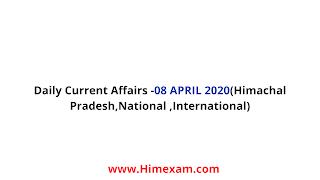 Daily Current Affairs -08 APRIL 2020(Himachal Pradesh,National ,International)