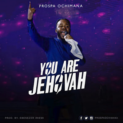 Prosper Ochimana - You are Jehovah Lyrics