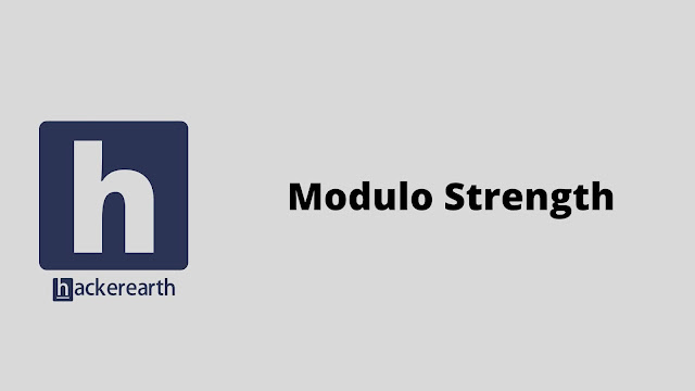 hackerEarth Modulo Strength problem solution