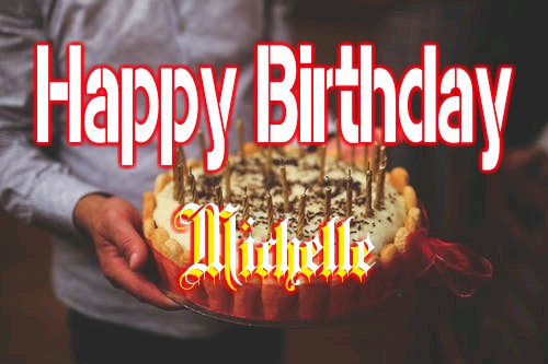 Happy Birthday Michelle - Texts & Images for Lovely Wishes