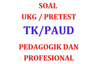 Soal Pretest / UKG PAUD (Pedagogik/Profesional) Kunci Jawaban