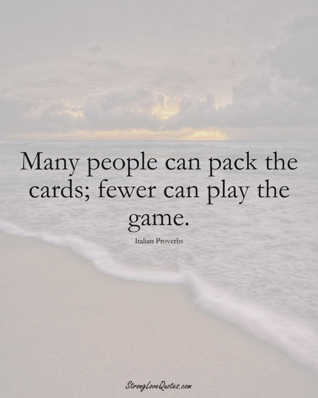 Many people can pack the cards; fewer can play the game. (Italian Sayings);  #EuropeanSayings
