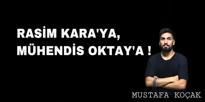 RASİM KARA'YA MÜHENDİS OKTAY'A !