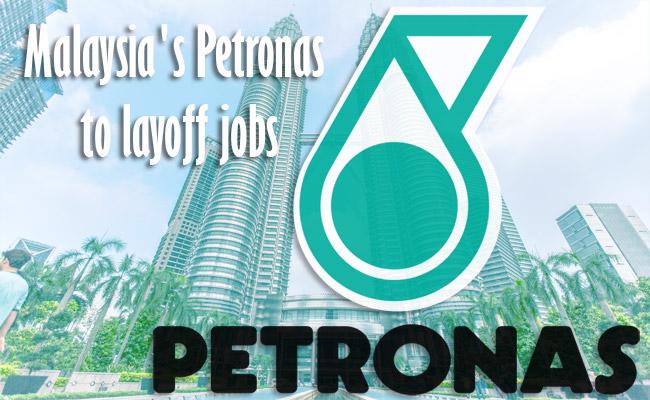 Malaysia's Petronas to layoff jobs