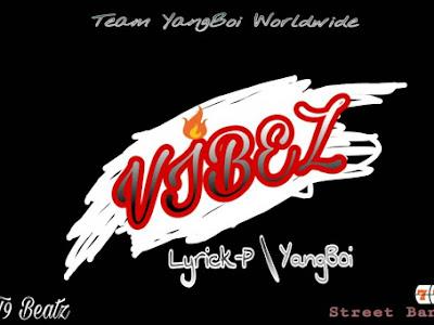 [Music] Lyrick-p x Yangboi - vibez