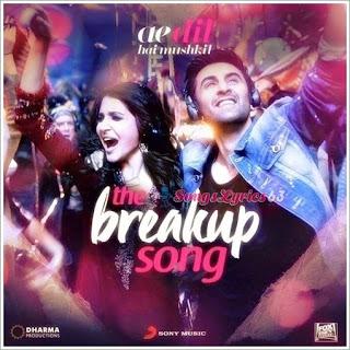 The Breakup Song Lyrics Ae Dil Hai Mushkil [2016]