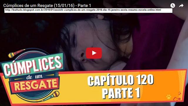 CÚMPLICES DE UM RESGATE 15 JANEIRO SEXTA RESUMO NOVELA ASSISTIR VIDEO ONLINE