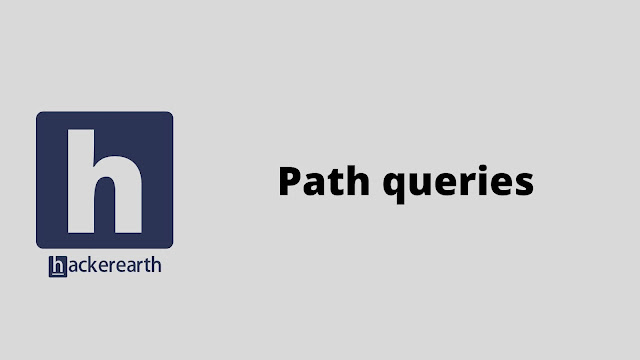 hackerEarth Path queries problem solution
