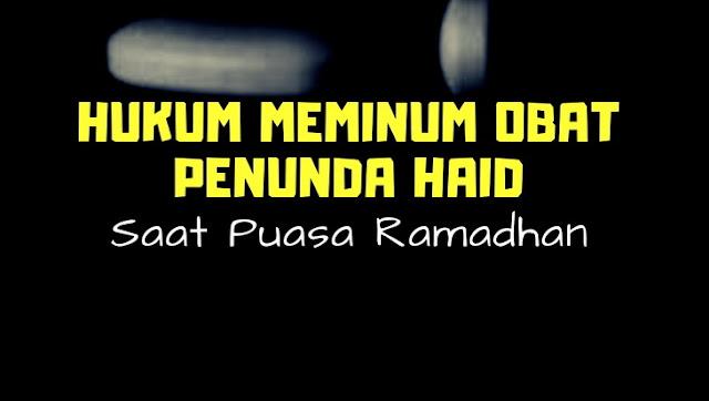 Hukum Minum Obat Pencegah Haid Saat Puasa Ramadhan