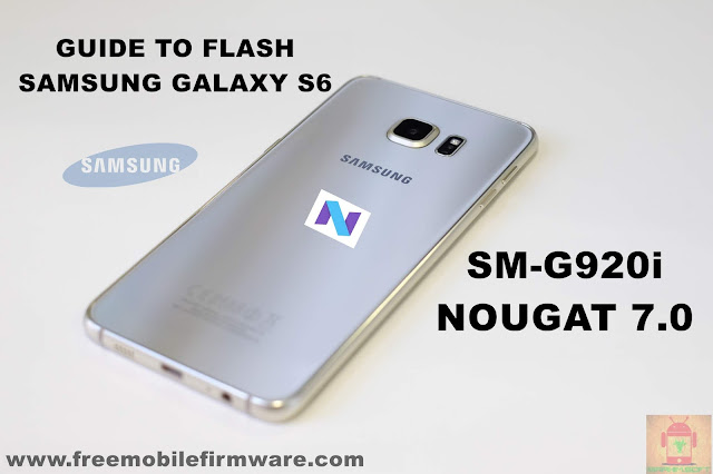 Guide To Flash Samsung Galaxy S6 SM-G920I Nougat 7.0 Odin Method Tested Firmware All Regions