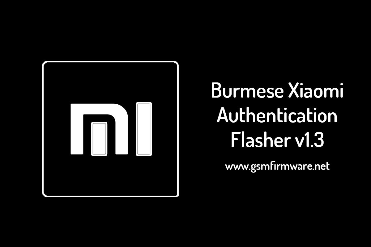 https://www.gsmfirmware.net/2020/05/burmese-xiaomi-authentication-flasher.html