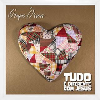 Baixar Música Gospel Tudo É Diferente Com Jesus - Grupo Orion Mp3