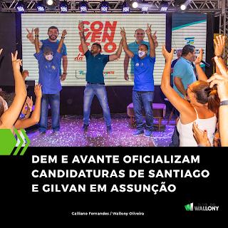 DEM E AVANTE OFICIALIZAM CANDIDATURAS DE SANTIAGO E GILVAN EM ASSUNÇÃO
