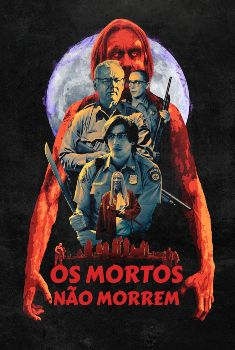 Os Mortos Não Morrem Torrent – BluRay 720p/1080p Dual Áudio<