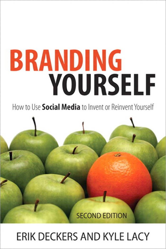 Branding Yourself: How to Use Social Media to Invent or Reinvent Yourself, Second Edition