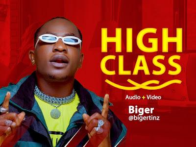 MP3 & VIDEO: Biger - High Class   @bigertinz