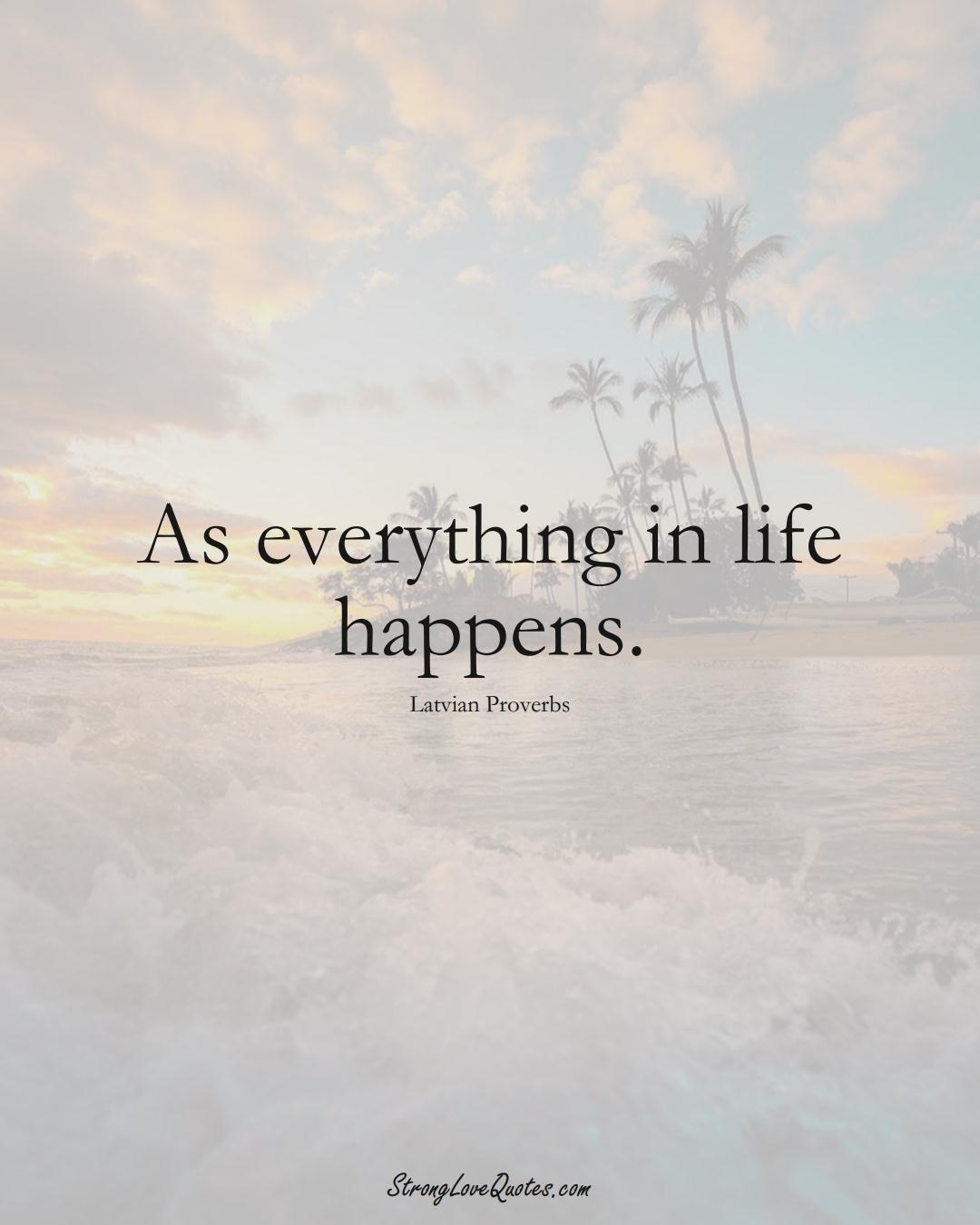 As everything in life happens. (Latvian Sayings);  #EuropeanSayings