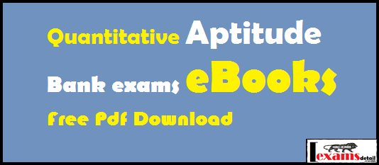 Quantitative Aptitude Bank exams eBooks free pdf. Latest bank exams eBooks for Quantitative Aptitude free pdf download all bank exams like SBI, IBPS, PO, RRB, SSC PO and other banks exams. All eBooks are free to download. Quantitative Aptitude Bank exams eBooks free pdf cover all banks exams syllabus. This eBooks are very helpful and useful preparation bank exams.