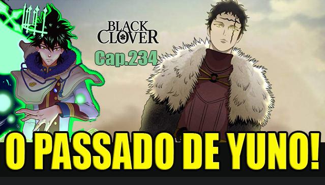 Black Clover Capitulo 234-REVELADO O PASSADO DO YUNO! INVASÃO! Teorias