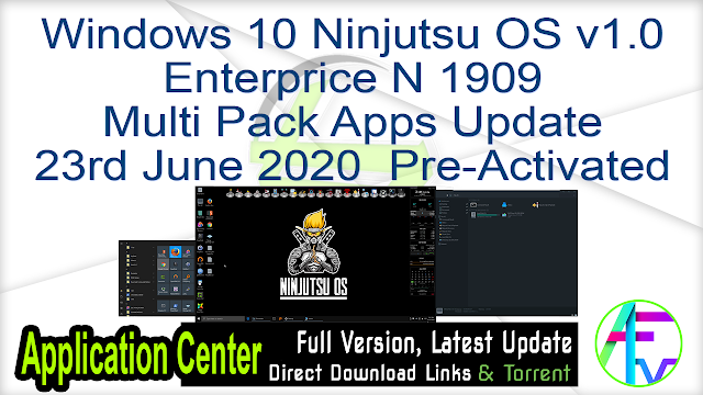 Windows 10 Ninjutsu OS v1.0 Enterprice N 1909 Multi Pack Apps Update 23rd June 2020  Pre-Activated