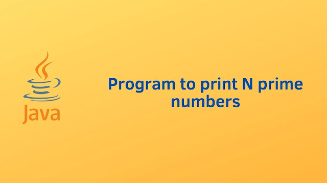 Java program to print N prime numbers