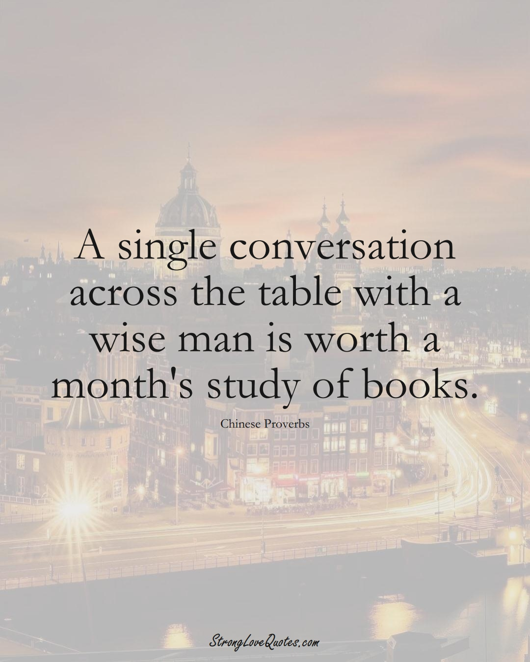 A single conversation across the table with a wise man is worth a month's study of books. (Chinese Sayings);  #AsianSayings