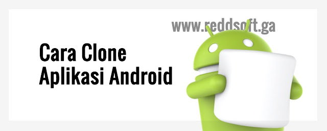 Cara Menggandakan Aplikasi Android (Clone) Dengan Cloner App | ReddSoft