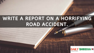 Write a Report on A Horrifying Road Accident.
