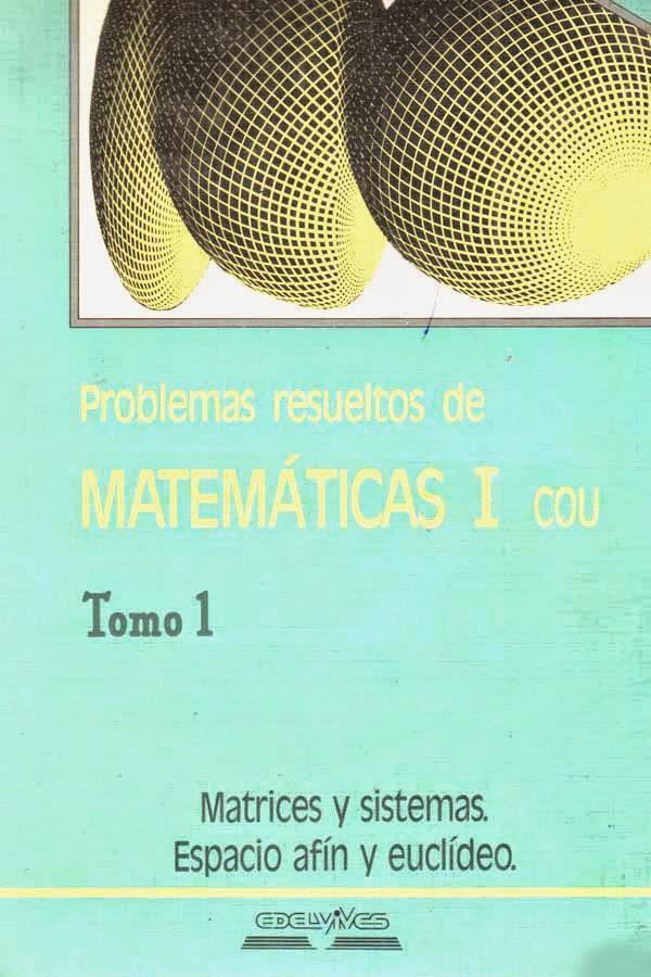 Problemas resueltos de matemáticas I COU – Tomo 1