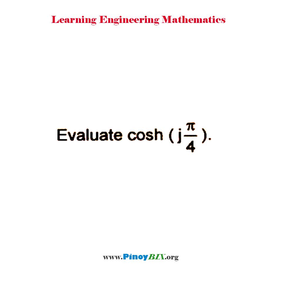 Evaluate cosh [j(π/4)]
