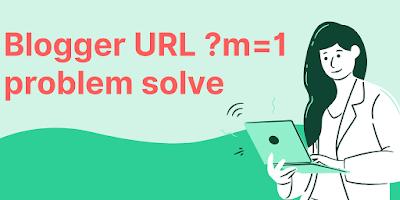 Blogger URL ?m=1 problem solve