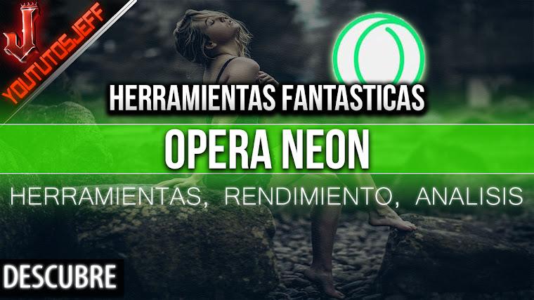 Opera Neon ¿El navegador del futuro? Analisis, herramientas, rendimiento