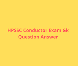 Important Gk Questions for hpssc conductor exam