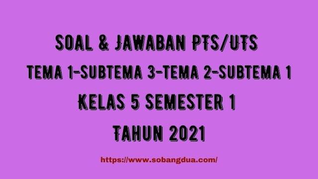 Soal & Jawaban PTS/UTS Kelas 5 Tema 1 Subtema 3 & Tema 2 Subtema 1 Semester 1 Tahun 2021