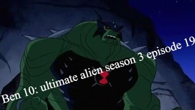 Ben 10: ultimate alien season 3 episode 19