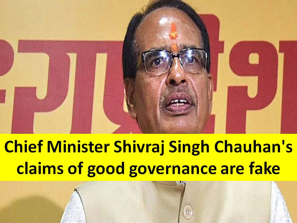Chief Minister Shivraj Singh Chauhan's claims of good governance are fake