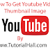 How To Get Youtube Video Thumbnail Image