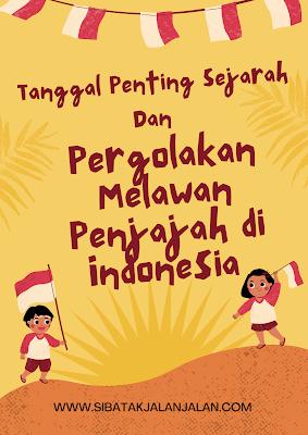 11 tanggal penting sejarah dan pergolakan melawan penjajah di indonesia