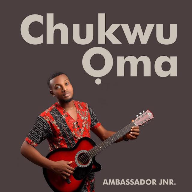 """Ambassador Jnr - Chukwuoma """"Music Mp3"""""""