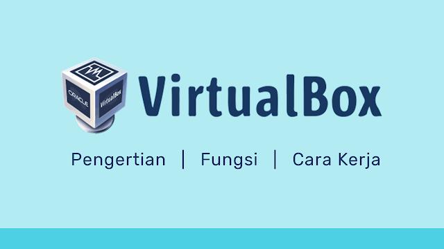 pengertian virtualbox | cara Kerja dan Fungsi
