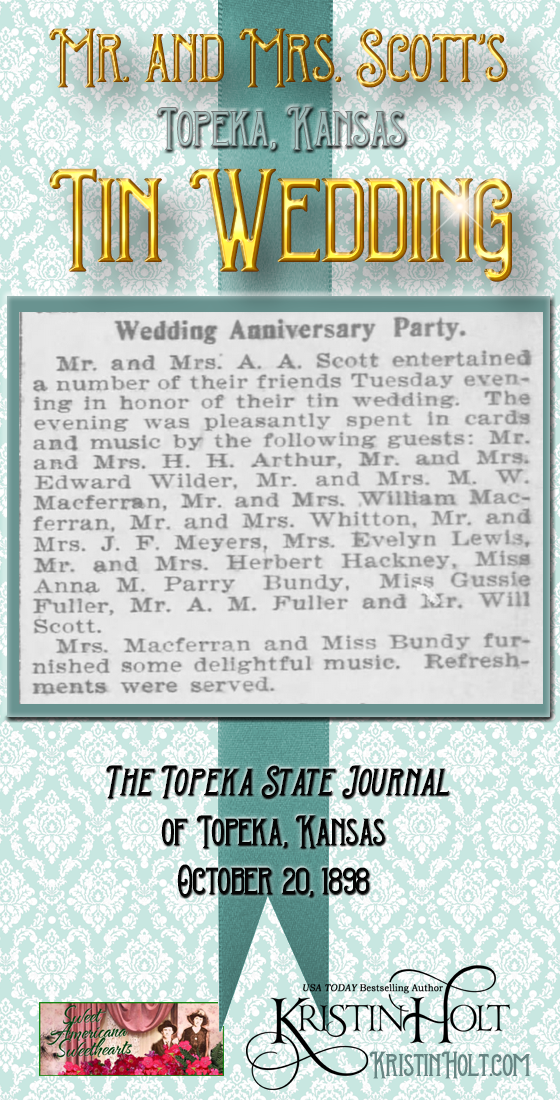 Kristin Holt | Victorian-American Wedding Anniversary Parties: Mr. and Mrs. Scott's Topeka, Kansas Tin Wedding Anniversary Party. Published in The Topeka State Journal of Topeka, Kansas on October 20, 1898.