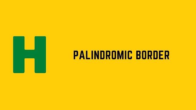 HackerRank Palindromic Border problem solution