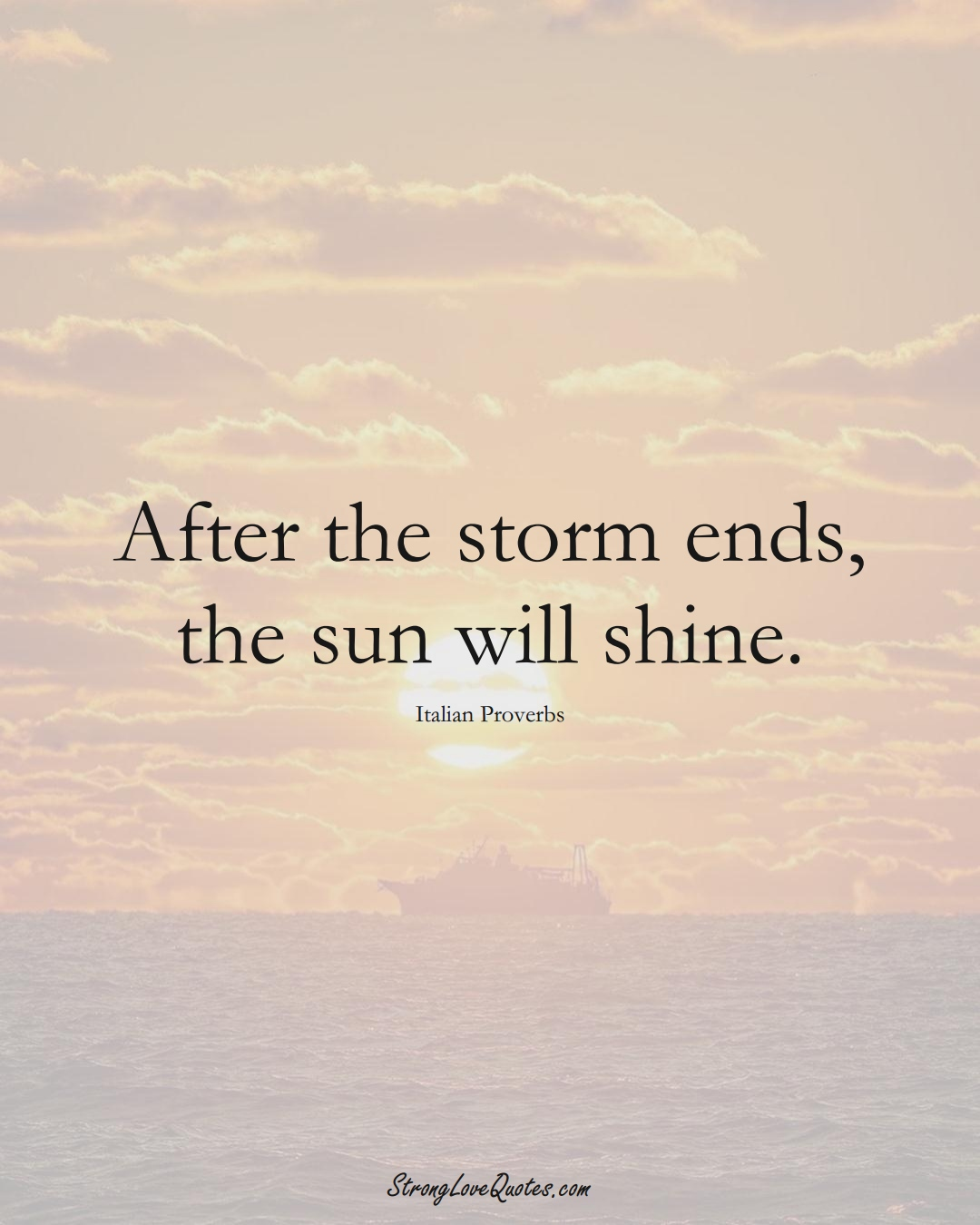 After the storm ends, the sun will shine. (Italian Sayings);  #EuropeanSayings